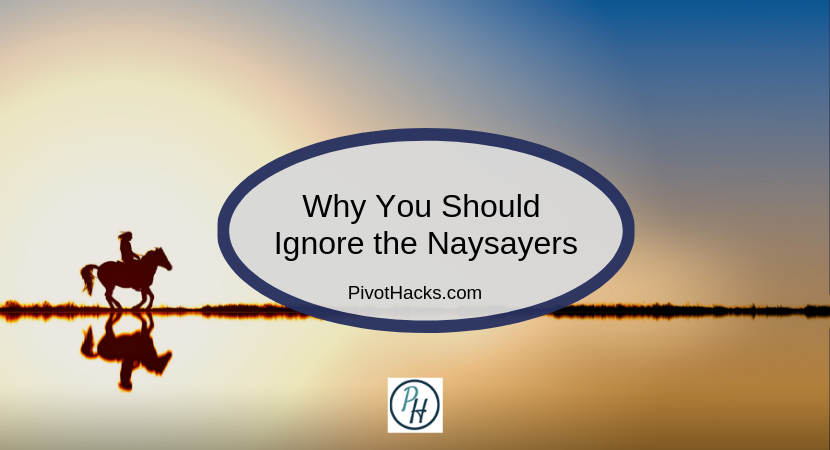 Why you should ignore the naysayers