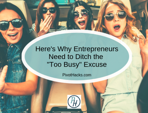 "Here's Why Entrepreneurs Need to Ditch the ""Too Busy"" Excuse"