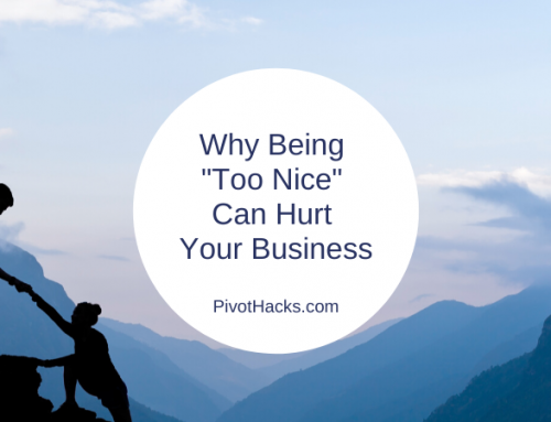 "Why Being ""Too Nice"" Can Hurt Your Business"