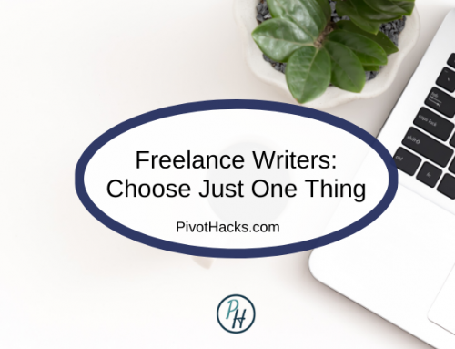 Freelance Writers: Choose Just One Thing