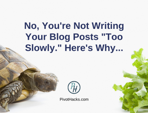 """No, You're Not Writing Your Blog Posts """"Too Slowly."""" Here's Why…"""